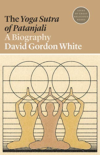 The Yoga Sutra of Patanjali: A Biography (Lives of Great Religious Books Book 43)