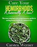 Cure Your Hemorrhoids Naturally Now!: What the