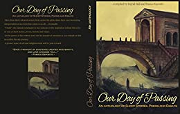 Our Day of Passing: An Anthology of Short Stories, Poems and Essays by [Hall, Ingrid, Esposito, Franco]