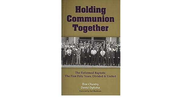 Holding Communion Together: Tom Chantry, David Dykstra, Earl