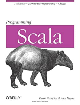 Programming Scala: Scalability = Functional Programming + Objects (Animal Guide)