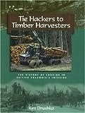 Tie Hackers to Timber Harvesters, Ken Drushka, 1550171895