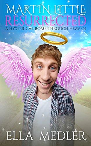 Book: Martin Little, Resurrected - A Fantasy Adventure in Heaven by Ella Medler