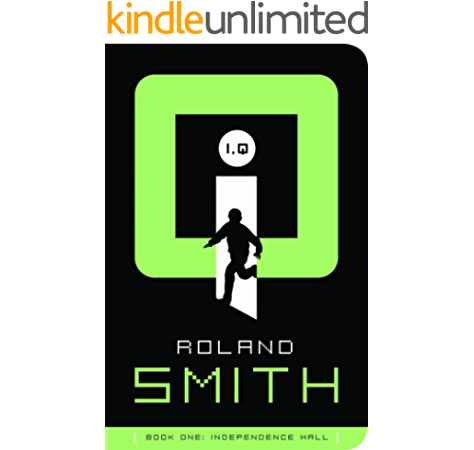 Independence Hall I Q Book 1 Kindle Edition By Smith Roland Children Kindle Ebooks Amazon Com