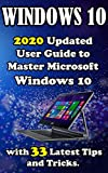 Windows 10: 2020 Updatеd Usеr Guidе to Mastеr Microsoft Windows 10 with 33 Latеst Tips and Tricks .