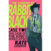 Case Two: The Case of the King's Nicked Kitsch (The Casebook of Rabbit Black 2)
