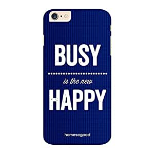 HomeSoGood Busy Is The New Happy Blue 3D Mobile Case For iPhone 6 Plus (Back Cover)