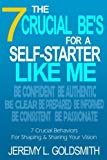 img - for The 7 Crucial Be's for a Self-Starter Like Me: 7 Crucial Behaviors for Shaping and Sharing Your Vision book / textbook / text book