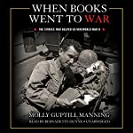 When Books Went to War: The Stories That Helped Us Win World War II | Molly Guptill Manning