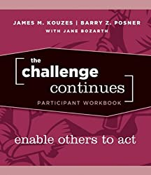 The Challenge Continues: Enable Others to Act Participant Workbook
