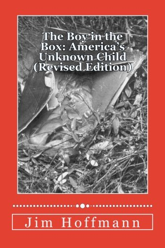 The Boy in the Box: America's Unknown Child (Revised Edition): The Original Comprehensive Book about One of America's Greatest Crimes