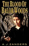 The Blood of Balor Woods, A. J. Zanders, 1452071918