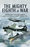 8th air force - The Mighty Eighth at War: USAAF 8th Air Force Bombers Versus the Luftwaffe 1943-1945