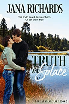 Truth and Solace (Love at Solace Lake Book 3) by [Richards, Jana]
