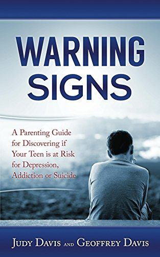 Warning Signs: A Parenting Guide for Discovering if Your Teen is at Risk for Depression, Addiction or Suicide