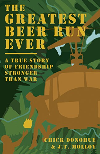 The Greatest Beer Run Ever: A True Story of Friendship Stronger Than (Beer Chicks)