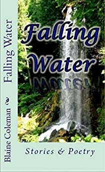 Falling Water: Stories & Poetry by [Coleman, Blaine]