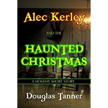 Alec Kerley and the Haunted Christmas (Alec Kerley and the Monster Hunters Book 4)