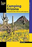 Camping Arizona: A Comprehensive Guide To Public Tent And RV Campgrounds (State Camping Series) by Bruce Grubbs (2013-10-01)