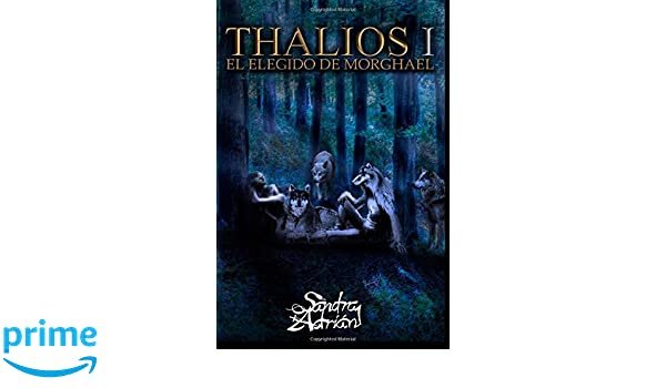 Thalios I El elegido de Morghael (Volume 1) (Spanish Edition): Sandra Adrián Carpena: 9781983649486: Amazon.com: Books