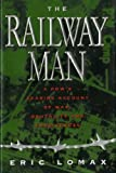 Railway Man A POWs Searing Account of War, Brutality and Forgiveness by Lomax, Eric [W. W. Norton,2008] (Paperback)