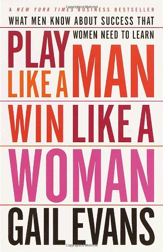 Play Like a Man, Win Like a Woman: What Men Know About Success that Women Need to Learn