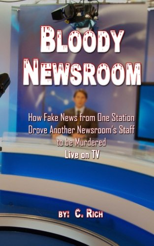 Bloody Newsroom: How Fake News from One Station Drove Another Newsroom's Staff to be Murdered Live on TV