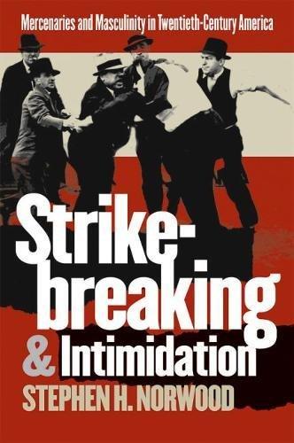 Pdf Social Sciences Strikebreaking and Intimidation: Mercenaries and Masculinity in Twentieth-Century America