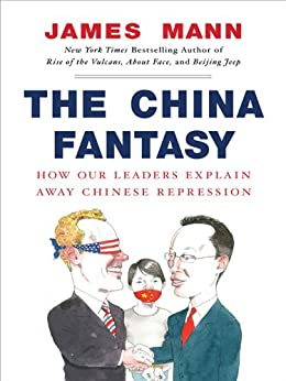 The China Fantasy: Why Capitalism Will Not Bring Democracy to China by [Mann, James]