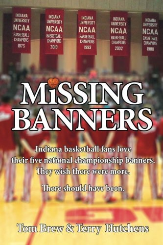 Missing Banners: Indiana basketball fans love their five championship banners. They just wish there were more. There could have been Indiana Basketball