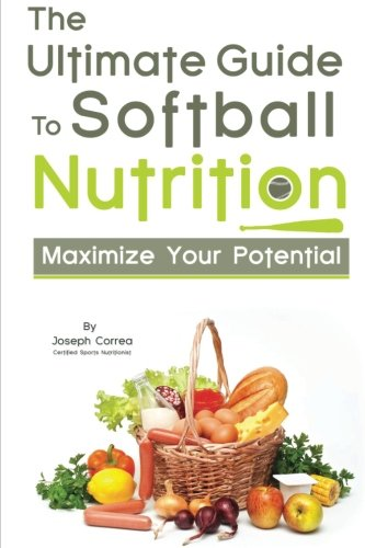The Ultimate Guide to Softball Nutrition: Maximize Your Potential by CreateSpace Independent Publishing Platform