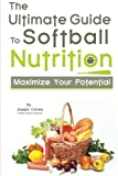 The Ultimate Guide to Softball Nutrition: Maximize Your Potential