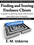 Finding and Scoring Freelance Clients (You're a Full-Time Writer, Now What? Book 1) offers