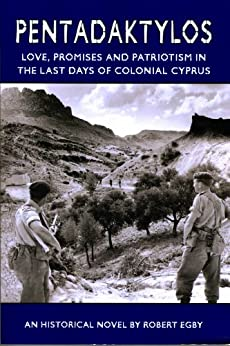 Pentadaktylos: Love, Promises and Patriotism in the Last Days of Colonial Cyprus by [Egby, Robert]