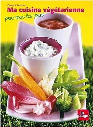 Amazon Fr Cuisine Vegetarienne Pour Tous Garance Leureux Livres