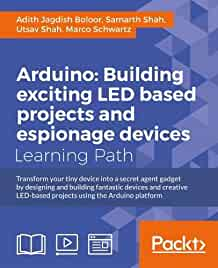 Arduino : : building exciting LED and espionage projects : transform your tiny device into a secret agent gadget by designing and building fantastic devices and creative LED-based projects using the Arduino platform : a course in three modules