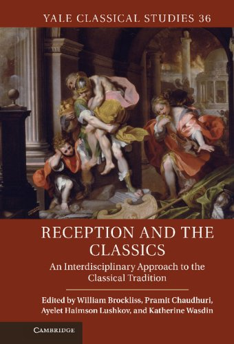 (Reception and the Classics: An Interdisciplinary Approach to the Classical Tradition (Yale Classical Studies Book 36) )