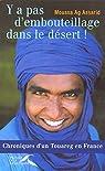 Y a pas d'embouteillage dans le désert ! Chroniques d'un Touareg en France par Ag Assarid