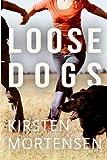 Loose Dogs, Kirsten Mortensen, 0615788629