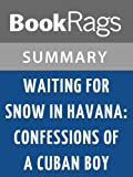 Download Summary & Study Guide Waiting for Snow in Havana: Confessions of a Cuban Boy by Carlos Eire in PDF ePUB Free Online