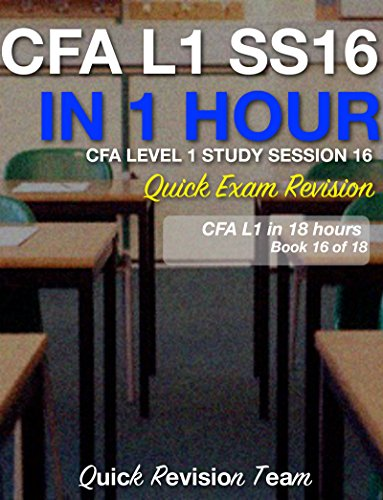 CFA LEVEL 1 STUDY SESSION 16 IN ONE HOUR – QUICK EXAM REVISION (CFA LEVEL 1 EXAM PREP IN 18 HOURS)