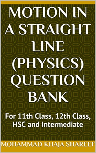Motion in a Straight Line (Physics) Question Bank: For 11th Class, 12th Class, HSC and Intermediate