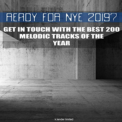 Ready for Nye 2019? Get in Touch with the Best 200 Melodic Tracks of the Year (Best House Music In 2019)