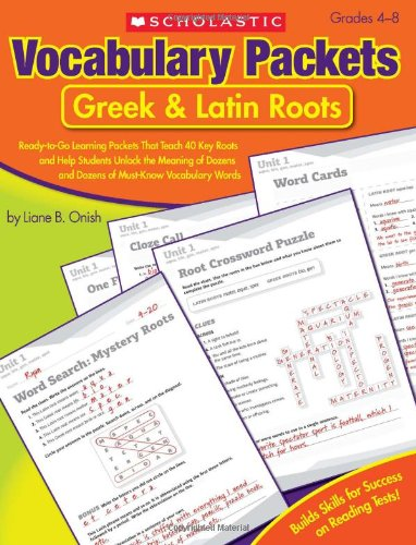 Vocabulary Packets: Greek & Latin Roots: Ready-to-Go Learning Packets That Teach 40 Key Roots and Help Students Unlock the Meaning of Dozens and Dozens of Must-Know Vocabulary Words (Worksheet Student Packet)