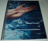 Essential Principles of Aquatic Therapy and Rehabilitation : A Study Guide for the Aquatic Therapy and Rehabilitation Industry Certification, Sova, Ruth and Sova, Kurt, 1889959049
