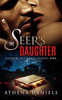 The Seer's Daughter (Beyond The Grave Series Book 1) by [Daniels, Athena]