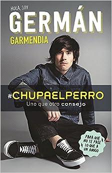 Book #Chupaelperro - Y uno que otro consejo para que no te pase lo que a un amigo (Spanish Edition) by Germ? Garmendia (2016-08-30)