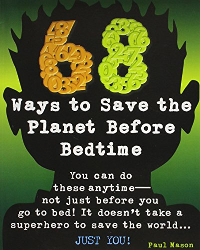 68 WAYS TO SAVE THE PLANET BEFORE BEDTIME (PAPERBACK) COPYRIGHT 2016