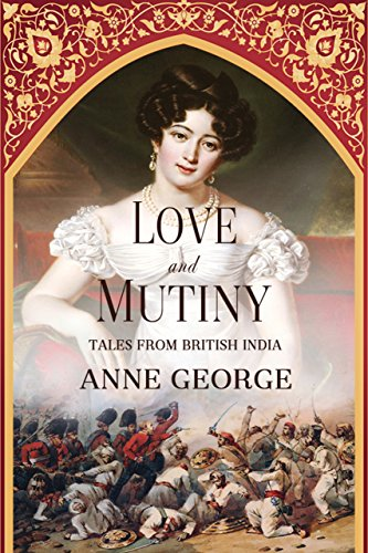 Love and Mutiny: Tales from British India (The Period Of British Rule In India)