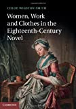 Women, Work and Clothes in the Eighteenth-Century Novel, Smith, Chloe Wigston, 1107035007